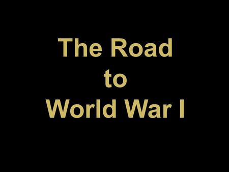The Road to World War I. Great Britain France.