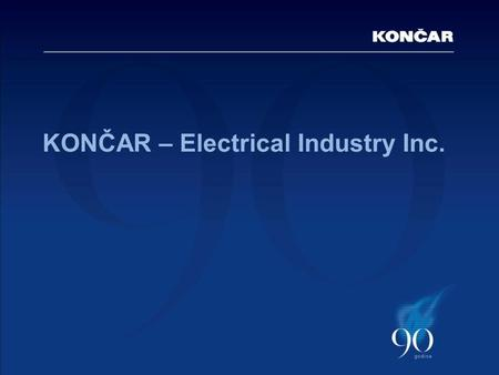 KONČAR – Electrical Industry Inc.. Contents Basic data Organisational chart Production programme and areas of implementation Sales of products and services.