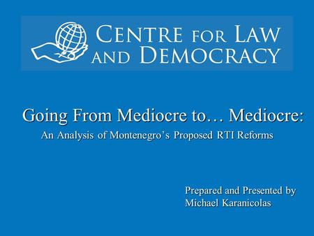` Going From Mediocre to… Mediocre: An Analysis of Montenegro's Proposed RTI Reforms Prepared and Presented by Michael Karanicolas.