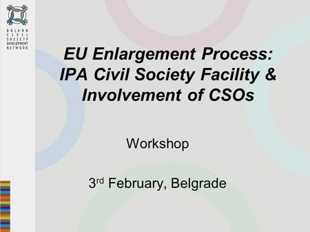 EU Enlargement Process: IPA Civil Society Facility & Involvement of CSOs Workshop 3 rd February, Belgrade.
