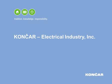 KONČAR – Electrical Industry, Inc.. Contents Basic data Organisational chart Production programme and areas of implementation Sales of products and services.