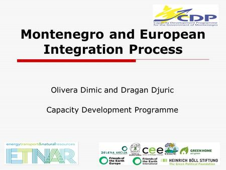 Montenegro and European Integration Process Olivera Dimic and Dragan Djuric Capacity Development Programme.