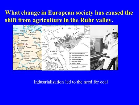 What change in European society has caused the shift from agriculture in the Ruhr valley. Industrialization led to the need for coal.