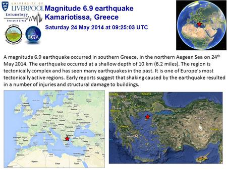A magnitude 6.9 earthquake occurred in southern Greece, in the northern Aegean Sea on 24 th May 2014. The earthquake occurred at a shallow depth of 10.