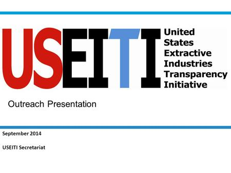Outreach Presentation September 2014 USEITI Secretariat.