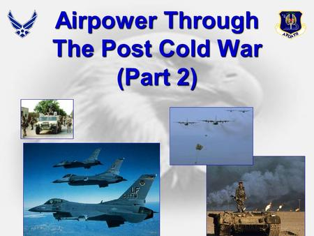 1 Airpower Through The Post Cold War (Part 2). 2 Overview  Video Clip/Beyond the Wild Blue  Operation PROVIDE COMFORT/NORTHERN WATCH Background to conflict.
