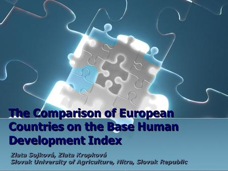 The Comparison of European Countries on the Base Human Development Index Zlata Sojková, Zlata Kropková Slovak University of Agriculture, Nitra, Slovak.