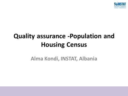 Quality assurance -Population and Housing Census Alma Kondi, INSTAT, Albania.