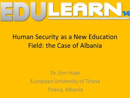 Human Security as a New Education Field: the Case of Albania Dr. Enri Hide European University of Tirana Tirana, Albania.