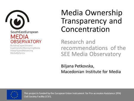 Media Ownership Transparency and Concentration Research and recommendations of the SEE Media Observatory Biljana Petkovska, Macedonian Institute for Media.