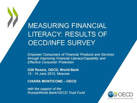 MEASURING FINANCIAL LITERACY: RESULTS OF OECD/INFE SURVEY Empower Consumers of Financial Products and Services through Improving Financial Literacy/Capability.