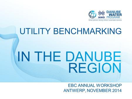 EBC ANNUAL WORKSHOP ANTWERP, NOVEMBER 2014 UTILITY BENCHMARKING.