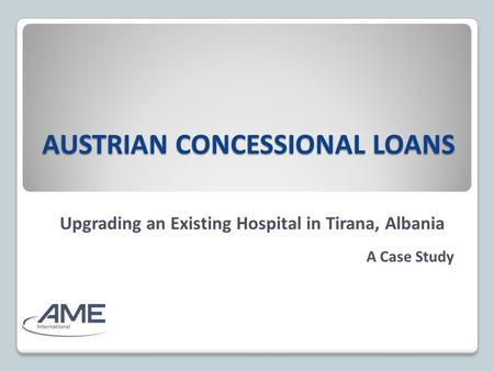 AUSTRIAN CONCESSIONAL LOANS Upgrading an Existing Hospital in Tirana, Albania A Case Study.