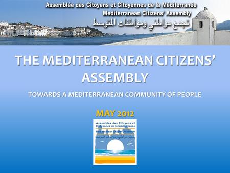 THE MEDITERRANEAN CITIZENS' ASSEMBLY TOWARDS A MEDITERRANEAN COMMUNITY OF PEOPLE MAY 2012.