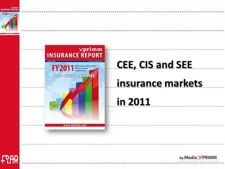 XPRIMM Insurance Report FY2011 32 countries: CEE, SEE, CIS Full length statistics in EUR and national currency on www.xprimm.com.
