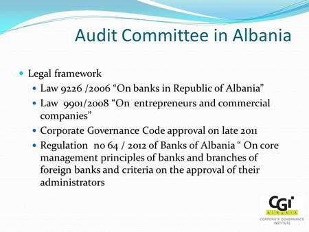 "Audit Committee in Albania Legal framework Law 9226 /2006 ""On banks in Republic of Albania"" Law 9901/2008 ""On entrepreneurs and commercial companies"" Corporate."