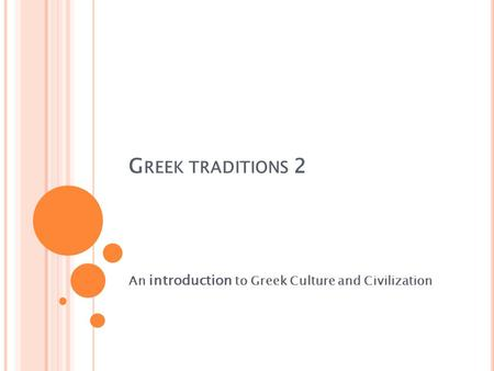 G REEK TRADITIONS 2 An introduction to Greek Culture and Civilization.