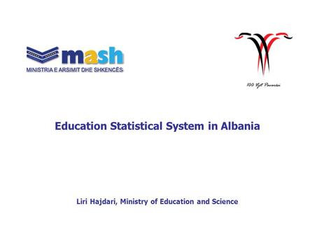 Education Statistical System in Albania Liri Hajdari, Ministry of Education and Science.