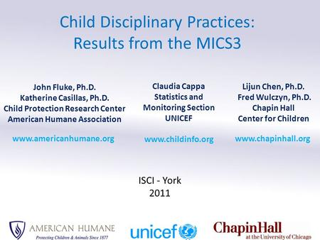 Child Disciplinary Practices: Results from the MICS3 John Fluke, Ph.D. Katherine Casillas, Ph.D. Child Protection Research Center American Humane Association.