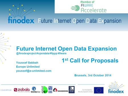 Co-funded by the European Union CONSORTIUM: Future Internet Open Data #opendata #fippp #fiware Youssef Sabbah Europe Unlimited.