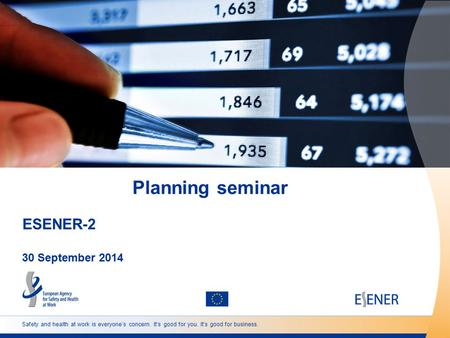 Safety and health at work is everyone's concern. It's good for you. It's good for business. Planning seminar 30 September 2014 ESENER-2.