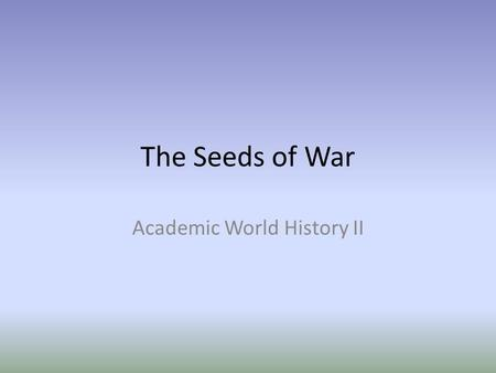 The Seeds of War Academic World History II. European Rivalries As western nations industrialized, each wanted the most favorable conditions for economic.