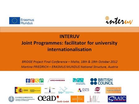 INTERUV Joint Programmes: facilitator for university internationalisation BRIDGE Project Final Conference – Malta, 18th & 19th October 2012 Martina FRIEDRICH.