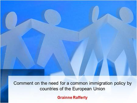 Comment on the need for a common immigration policy by countries of the European Union Grainne Rafferty.