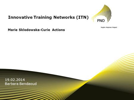 Innovative Training Networks (ITN) Marie Sklodowska-Curie Actions 19.02.2014 Barbara Bendaoud.