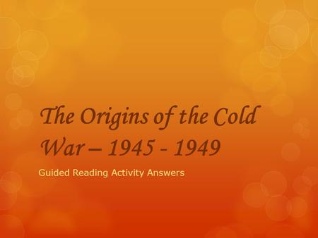 The Origins of the Cold War –
