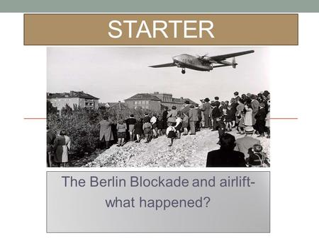 The Berlin Blockade and airlift- what happened?