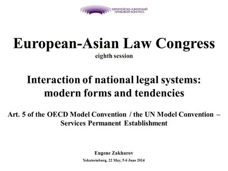 Interaction of national legal systems: modern forms and tendencies Art. 5 of the OECD Model Convention / the UN Model Convention – Services Permanent Establishment.