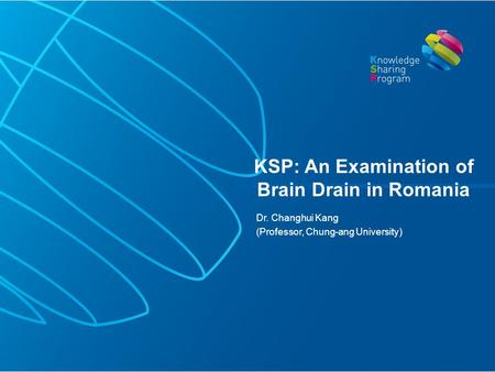 Dr. Changhui Kang (Professor, Chung-ang University) KSP: An Examination of Brain Drain in Romania.