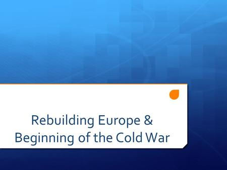 Rebuilding Europe & Beginning of the Cold War