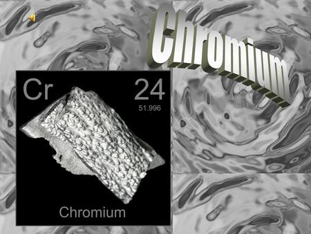 Discovery of Chromium  In 1797, Louis-Nicholas Vauquelin discovered Chromium while experimenting with Siberian red lead.  He mixed crocoite with hydrochloric.