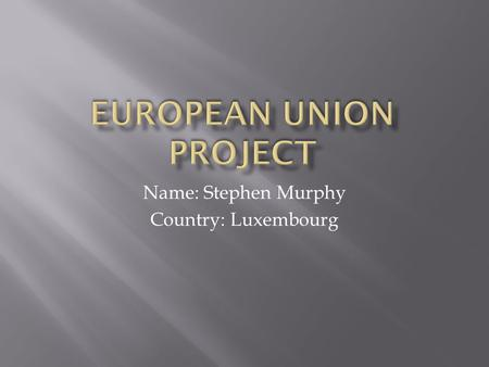 Name: Stephen Murphy Country: Luxembourg Population of Luxembourg.
