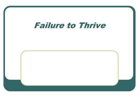 Failure to Thrive. FTT is a description and not a diagnosis Sub optimal weight gain and growth in infants and toddlers Growth below the 3 rd centile or.