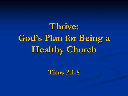 Thrive: God's Plan for Being a Healthy Church Titus 2:1-8.
