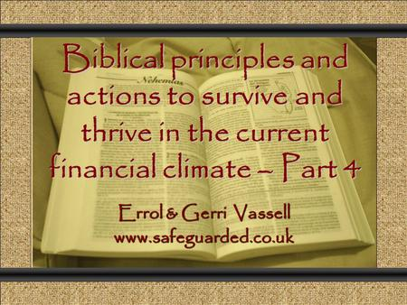 Biblical principles and actions to survive and thrive in the current financial climate – Part 4 Comunicación y Gerencia Errol & Gerri Vassell www.safeguarded.co.uk.
