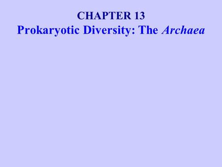 Prokaryotic Diversity: The Archaea