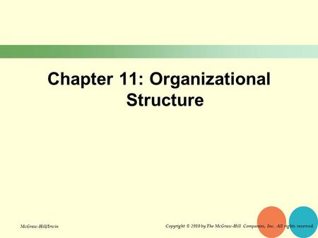 Chapter 11: Organizational Structure Copyright © 2010 by The McGraw-Hill Companies, Inc. All rights reserved. McGraw-Hill/Irwin.