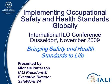 1 Implementing Occupational Safety and Health Standards Globally International ILO Conference Dusseldorf, November 2009 Bringing Safety and Health Standards.