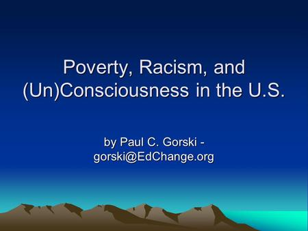 Poverty, Racism, and (Un)Consciousness in the U.S. by Paul C. Gorski -