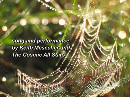 Song and performance by Keith Mesecher and The Cosmic All Stars song and performance by Keith Mesecher and The Cosmic All Stars.