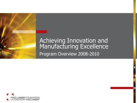 Achieving Innovation and Manufacturing Excellence Program Overview 2008-2010.