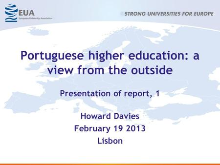 Portuguese higher education: a view from the outside Presentation of report, 1 Howard Davies February 19 2013 Lisbon.