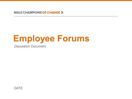 Employee Forums Discussion Document DATE. Objective and Outputs Overall goal is for each Champion to: Develop a deep level of insight into the barriers.