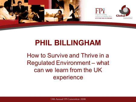 PHIL BILLINGHAM How to Survive and Thrive in a Regulated Environment – what can we learn from the UK experience.