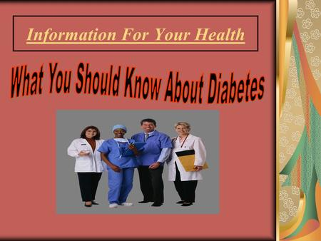 Information For Your Health. What Is Diabetes?  A chronic disease that has no cure, but can be treated effectively  Marked by high levels of blood glucose.
