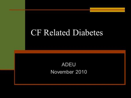 CF Related Diabetes ADEU November 2010. Cystic Fibrosis Genetic disorder Exocrine pancreas dysfunction Autosomal recessive inheritance Several identified.